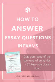 how to answer essay questions in exams students toolbox if you are looking for tips and a comprehensive guide on answering and writing essay questions