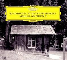 MATTHEW <b>HERBERT</b> : <b>Mahler</b> Symphony X Recomposed By ...