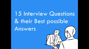 interview questions their best possible answers general 15 interview questions their best possible answers general interview question