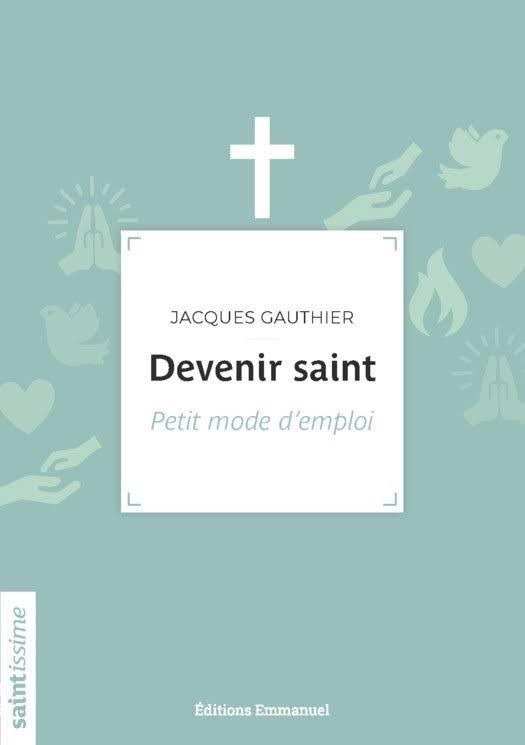 """LIVRE À LIRE : """"Devenir saint. Petit mode d'emploi"""", par Jacques Gauthier Images?q=tbn:ANd9GcS53jR7PnNKUzieKPZGrcRiOMb8FT4C-jiXtw0wbTMHti0c7bpZ"""