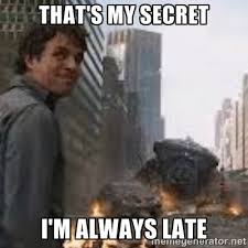 That's my secret I'm always late - Secretive Hulk | Meme Generator via Relatably.com
