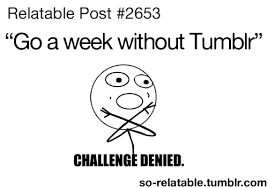 LOL funny tumblr meme true memes relatable challenge denied so ... via Relatably.com