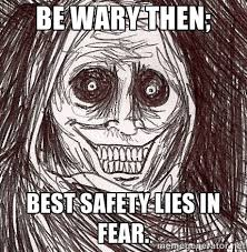 Be wary then; best safety lies in fear. - Horrifying Ghost | Meme ... via Relatably.com