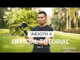 <b>ZHIYUN Smooth 4 Official</b> Tutorial Part II - YouTube