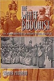 The White Buddhist: The Asian Odyssey of <b>Henry Steel Olcott</b> ...