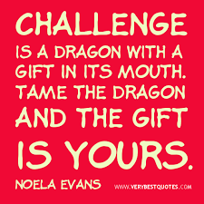 Challenge is a dragon with a gift – motivational quotes ... via Relatably.com