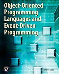 object oriented programming languages and event driven programming object oriented programming languages and event driven programming computer science dorian p yeager 9781936420377 amazon com books