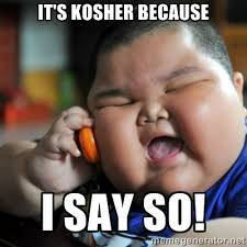 IT'S KOSHER BECAUSE I SAY SO! - fat chinese kid | Meme Generator via Relatably.com