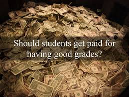 should students be paid for having good grades    writersgroup     should students be paid for having good grades