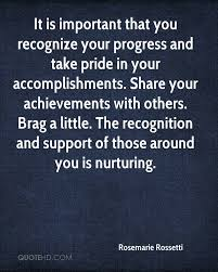 rosemarie rossetti quotes quotehd it is important that you recognize your progress and take pride in your accomplishments share