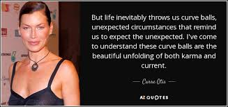 Carre Otis quote: But life inevitably throws us curve balls ...