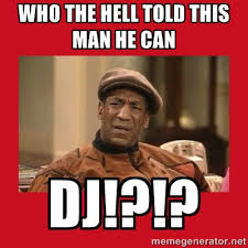 Who the hell told this man he can DJ!?!? - Deep Thoughts: By Bill ... via Relatably.com