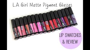 Lip Swatches/ Mini Review | <b>LA Girl Matte</b> Flat Finish Pigment Glosses