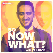 So Now What? with Waleed Aly