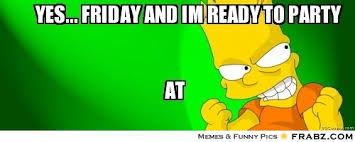 yes... friday and im ready to party ... - Meme Generator Captionator via Relatably.com