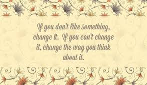 Group of: Quotes / If you don't like something, change it. If you ...