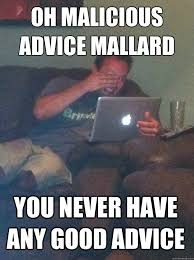 oh malicious advice mallard You never have any good advice - Misc ... via Relatably.com