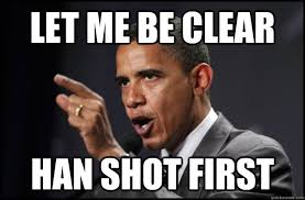 Let me be clear Han shot first - Explanation Obama - quickmeme via Relatably.com