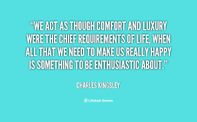 We act as though comfort and luxury were the chief requirements of ...