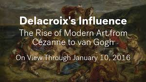 delacroix s influence the rise of modern art from c eacute zanne to van delacroix s influence the rise of modern art from ceacutezanne to van gogh behind the scenes preview