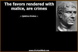 The favors rendered with malice, are crimes... - StatusMind.com