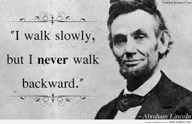 I-walk-slowly-but-I-never-walk-backward-Abraham-Lincoln-Quotes.jpg