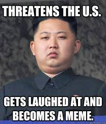 threatens the US, Gets laughed at and becomes a meme. - Chubby Kim ... via Relatably.com