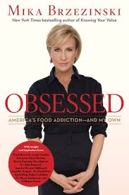Obsessed: America's Food Addiction - And My Own by Mika Brzezinski ... via Relatably.com