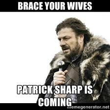 Brace your wives Patrick Sharp is coming - Winter is Coming | Meme ... via Relatably.com