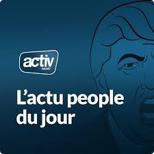 L'actu people du jour avec ACTIV RADIO