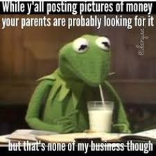 Kermit Money Memes on Pinterest | Kermit, Meme and Frogs via Relatably.com