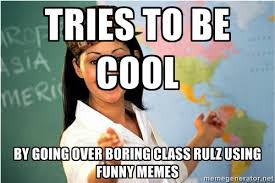 TRIES TO BE COOL BY GOING OVER BORING CLASS RULZ USING FUNNY MEMES ... via Relatably.com