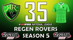 regen rovers 35 new season new stadium football manager regen rovers 35 new season new stadium football manager 2017 create a club career