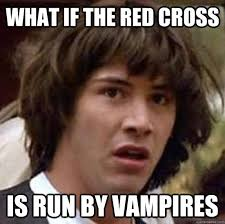 What if the Red Cross is run by vampires - conspiracy keanu ... via Relatably.com