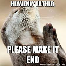 Heavenly Father, please make it end - Praying Otter | Meme Generator via Relatably.com