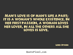 Lord Byron image quote - Man's love is of man's life a part; it is ... via Relatably.com