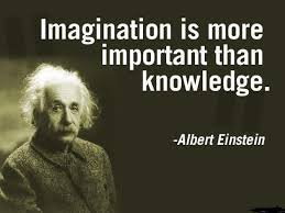 "Imagination is more important than knowledge"" ~Albert-Einstein ... via Relatably.com"