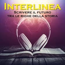 Interlinea. Scrivere il futuro tra le righe della storia