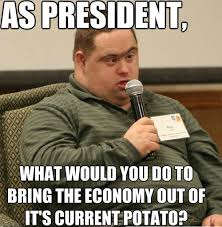 AS PRESIDENT, WHAT WOULD YOU DO TO BRING THE ECONOMY OUT OF IT'S ... via Relatably.com