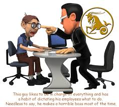 boss or bossy know your employer according to the zodiac sign finally we are taking about the boss who is actually bossy this guy likes to be in charge of everything and has a habit of dictating his employees what to