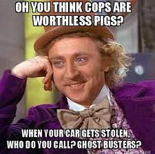 Meme Maker - OH YOU THINK COPS ARE WORTHLESS PIGS? WHEN YOUR CAR ... via Relatably.com