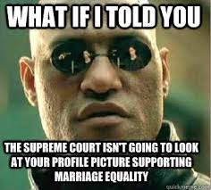 Jeff Wright, Jr.: Fate of Gay Marriage to be Decided by Memes and ... via Relatably.com