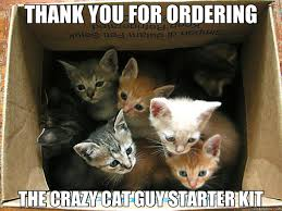 THANK YOU FOR ORDERING THE CRAZY CAT GUY STARTER KIT - Cats ... via Relatably.com