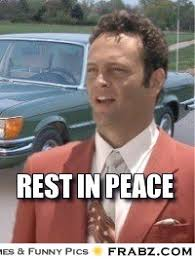 Rest in peace... - Meme Generator Captionator via Relatably.com