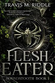 <b>Flesh Eater</b> (Houndstooth Book 1) - Kindle edition by Riddle, Travis ...