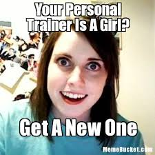 Your Personal Trainer Is A Girl? - Create Your Own Meme via Relatably.com