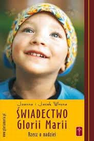 Świadectwo Glorii Marii - rzecz o nadziei - Joanna Wrona, Jacek Wrona - opis, cena pozycji - Księgarnia Poczytaj.pl - 130842