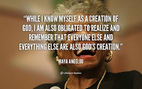 While I know myself as a creation of God, I am also obligated to ...