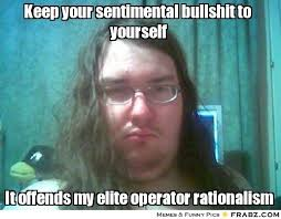 Keep your sentimental bullshit to yourself... - basement Meme ... via Relatably.com