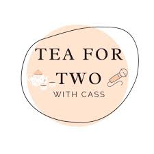 TEA FOR TWO WITH CASS